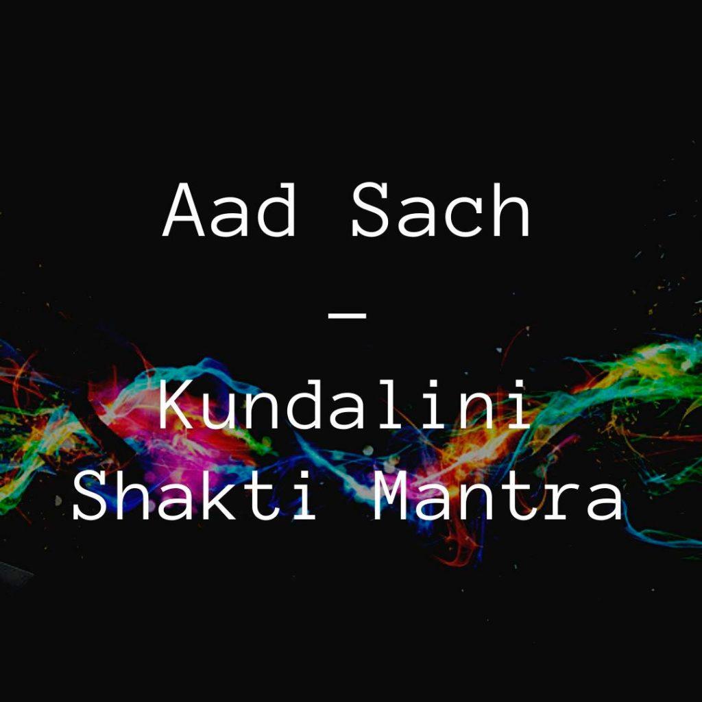 Aad Sach - Kundalini Shakti Mantra