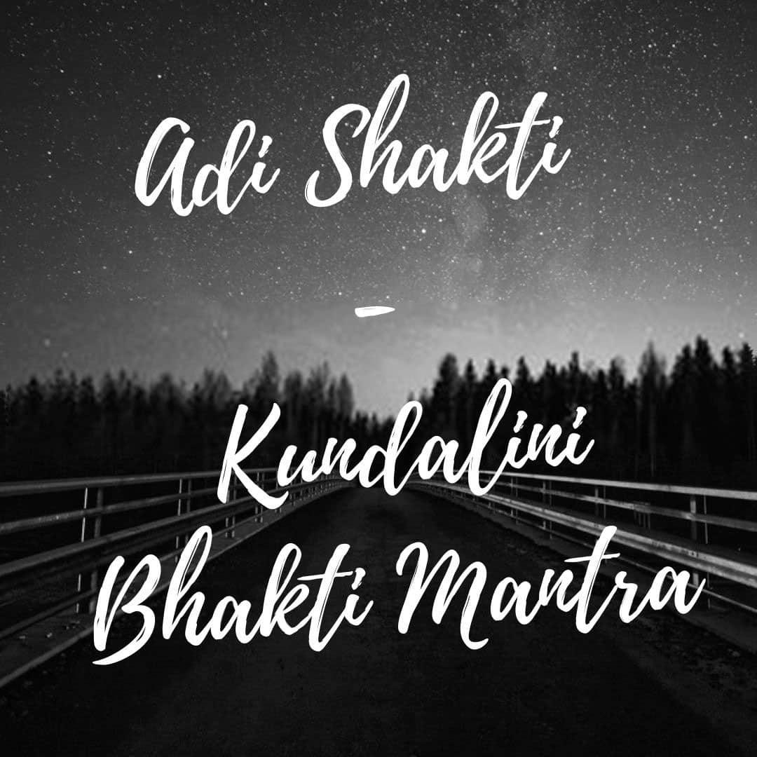 adi shakti - kundalini bhakti mantra