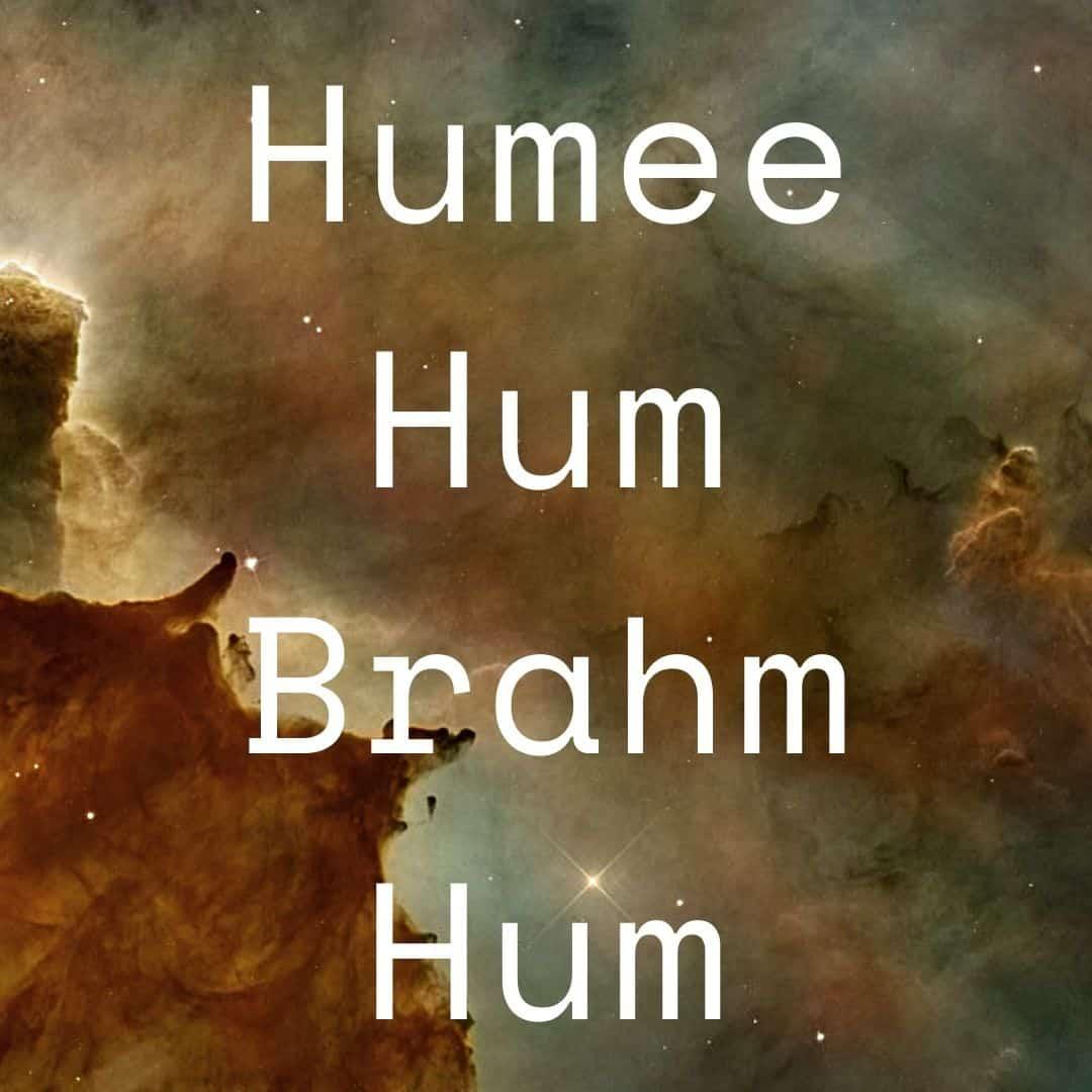 humee hum brahm hum
